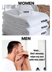 Ass, Dank, and Hair: WOMEN  FACE  HAIR  BODY  FEET  MEN  Wait...  Did I already  wipe my ass  with this side?