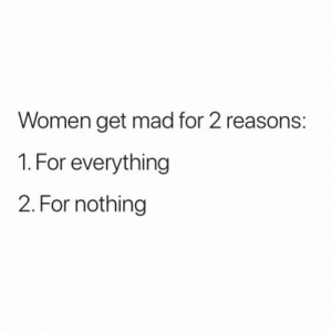 Facts, Women, and Mad: Women get mad for 2 reasons:  1. For everything  2. For nothing Facts or nah 👇😂💀
