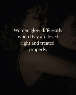 Memes, Women, and 🤖: Women glow differently  when they are loved  right and treated  properly.