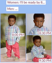 Bae, Memes, and Women: Women: I'll be ready by 8  Men:  18:30 PM  18:00 P  9:30 PM Dum this to bae 😂💖