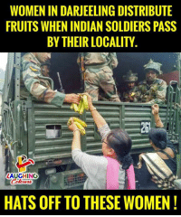 Soldiers, Women, and Indian: WOMEN IN DARJEELING DISTRIBUTE  FRUITS WHEN INDIAN SOLDIERS PASS  BY THEIR LOCALITY  LAUGHING  HATS OFF TO THESE WOMEN!