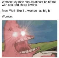 "Dank, Meme, and Women: Women: My man should atleast be 6ft tall  with abs and sharp jawline  Men: Well I like if a woman has big b-  Women: <p>Oh. via /r/dank_meme <a href=""https://ift.tt/2JATJ9h"">https://ift.tt/2JATJ9h</a></p>"