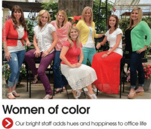 Hues: Women of color  > Our bright staff adds hues and happiness to office life  PHOTO BY DAVE BIACKS TAKENA SNRVER GARDENS