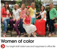 Hues: Women of color  Our bright staff adds hues and happiness to office life