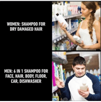 Funny, Hair, and Women: WOMEN: SHAMPOO FOR  DRY DAMAGED HAIR  MEN: 6 IN 1 SHAMPOO FOR  FACE, HAIR, BODY, FLOOR,  CAR, DISHWASHER It's a win, win, win, win, win, win. @grapejuiceboys