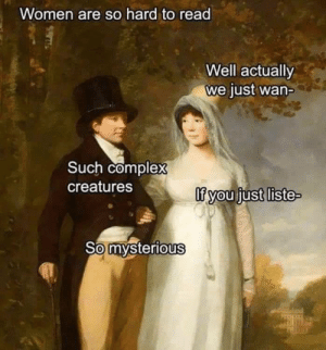 Women. The mystery that can never be solved. by Germanman76 MORE MEMES: Women. The mystery that can never be solved. by Germanman76 MORE MEMES