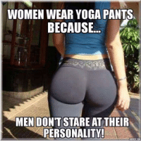 😮😮😮😮: WOMEN WEAR YOGA PANTS.  BECAUSE  MEN DONT STARE AT THEIR  PERSONALITY!  ADOTELCOM 😮😮😮😮