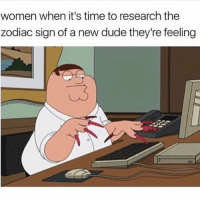 It's written in the stars @confessionsofablonde goodgirlwithbadthoughts 💅🏼: women when it's time to research the  zodiac sign of a new dude they're feeling  3 It's written in the stars @confessionsofablonde goodgirlwithbadthoughts 💅🏼