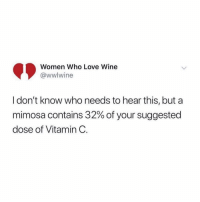 Ass, Disappointed, and Drunk: Women Who Love Wine  @wwlwine  I don't know who needs to hear this, but a  mimosa contains 32% of your suggested  dose of Vitamin C. ‪Idk who needs to hear this but getting drunk and banging that trash dude u swore to ur friends u weren't gonna f*ck with anymore, makes you look like a dumb ass bish and me and all ur friends are v disappointed. ‬