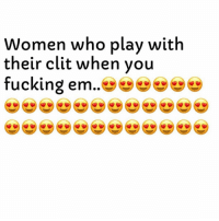 Fucking, Love, and Women: Women who play with  their clit when vou  fucking em..v^^^ve I Love Y'all. 😘