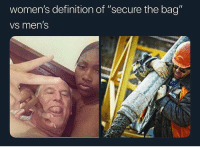 """Funny, Definition, and Definition Of: women's definition of """"secure the bag""""  vs men's Gran pops slays puss"""