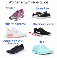 Tbt: Women's gym shoe guide  Heavy lifter  Newbie  Machines & cardio  High maintenance  IG: @thegainz  Thegainz  Hoe  Doesn't know what  she's doing Tbt