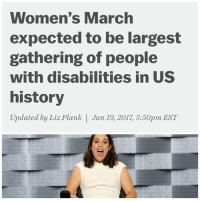 Memes, 🤖, and Us History: Women's March  expected to be largest  gathering of people  with disabilities in US  history  Updated by Liz Plank  I Jan 19, 2017 5:50pm EST Never been more excited to write a headline.