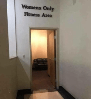 omg-humor:  Blursed gym: Womens Only  Fitness Area omg-humor:  Blursed gym