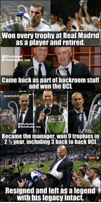 Zinedine Zidane - What a man!! https://t.co/vHCHAAeAwp: Won every trophy at Real Madrid  asa player and retired.  TrollFootball  TheTrollFootball _Insta  Came back as part of backroom staff  and won the UCL  OSTrollFootba  TheTrollFootbll Insta  Became the manager, won9 trophies in  212 year, including 3 back to back UCL  Resigned and left as a legend  with his legacy intact. Zinedine Zidane - What a man!! https://t.co/vHCHAAeAwp