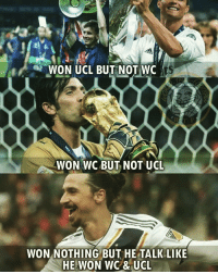What do you think? 😱: WON UCL BUT NOT WC  ts  WON WC BUT NOT UCL  WON NOTHING BUT HE TALK LIKE  HE WON WC&UCL What do you think? 😱