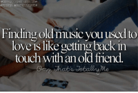 Love, Memes, and Music: wonatnatstotainmc.tumDr.com  Finding old music vouused to  love is like getting back in  touch withan old fiend  touch with an old fiiend  Me