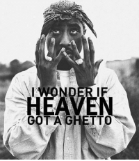 tupactuesday tupac 2pac 2pacteam: WONDER  IF  GOT A GHETTO tupactuesday tupac 2pac 2pacteam
