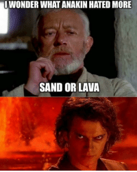 Chewbacca, Facebook, and Finn: WONDER WHAT ANAKIN HATED MORE  SAND OR LAVA Haha most likely sand 😉 Picture from: I am addicted to Star Wars Facebook page - - - starwars sw lukeskywalker princessleia hansolo chewbacca anakinskywalker darthvader padmeamidala rey finn kyloren kanjiklub jedi jediknight lucasfilm georgelucas
