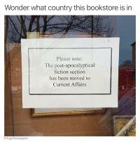 Memes, Free, and Guess: Wonder what country this bookstore is in  Please note:  The post-apocalyptical  fiction section  has been moved to  Current Affairs  @highfiveexpert Feel free to leave a guess in the handy dandy comment section.