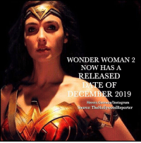 Instagram, Memes, and Movies: WONDER WOMAN 2  NOW HAS A  ELEASED  E OF  DECEMBER 2019  Heroic. Gateway/Instagram  urce: TheHollywoodReporter  urce: Ther10 🚨BREAKING NEWS🚨 That gives us at least one confirmed DC Comics movie for 2019. Shazam, which begins production in early 2018, is also targeting a 2019 release. After that, we have two confirmed DC Comics movies for 2020 as well. WonderWoman2 @gal_gadot WonderWoman SteveTrevor GalGadot ChrisPine DianaPrince LoisLane Superman HenryCavill AmyAdams ManofSteel BatmanvSuperman DawnofJustice JusticeLeague ZackSnyder PattyJenkins dcfilms dccomics geoffjohns dccinematicuniverse heroic_gateway @heroic.gateway - . . . . . -Make Sure to Give this Post a LIKE and be so kindly Leave your thoughts and comments below. Make sure to turn on Accounts Post-Notification for more of our Daily Awesome DCEU posts.