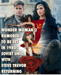 NEW RUMOR! *** Set during the 1980s, WONDER WOMAN 2 will be a historical adventure that will send Diana against the forces of SOVIET UNION in the closing days of the COLD WAR! * Although Patty Jenkins has not signed on to direct the sequel yet, due to its great success critically and commercially, Geoff Johns is developing Wonder Woman 2's script with Jenkins. * HOW CAN STEVE RETURN: He will most likely be in a FLASHBACK scene. He spent more than one day on the island when he crash landed. Time moves slowly on Themyscira and Diana and Steve have a special bond formed over time. Etta did say he's been gone for months and that all can't be as an undercover spy. *** @gal_gadot chrispine superhero injustice dceu dc dccomics dcrebirth dcentertainment dcnation dcextendeduniverse girlpower women femaleempowerment manofsteel thedarkknight: WONDER WOMAN 2  RUMORED .)  TO BE SET  IN 1980S  SOVIET UNION  WITH  STEVE TREVOR  RETURNING  WONDERVAUGH  NN NEW RUMOR! *** Set during the 1980s, WONDER WOMAN 2 will be a historical adventure that will send Diana against the forces of SOVIET UNION in the closing days of the COLD WAR! * Although Patty Jenkins has not signed on to direct the sequel yet, due to its great success critically and commercially, Geoff Johns is developing Wonder Woman 2's script with Jenkins. * HOW CAN STEVE RETURN: He will most likely be in a FLASHBACK scene. He spent more than one day on the island when he crash landed. Time moves slowly on Themyscira and Diana and Steve have a special bond formed over time. Etta did say he's been gone for months and that all can't be as an undercover spy. *** @gal_gadot chrispine superhero injustice dceu dc dccomics dcrebirth dcentertainment dcnation dcextendeduniverse girlpower women femaleempowerment manofsteel thedarkknight