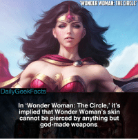 Wonder Woman 🏝 _ wonderwoman dianaprince ares cheetah nubia batman superman greenlantern theflash dc dccomics dcfacts dailygeekfacts: WONDER WOMAN: THE CIRTLE  DailyGeekFacts  In 'Wonder Woman: The Circle,' it's  implied that Wonder Woman's skin  cannot be pierced by anything but  god-made weapons Wonder Woman 🏝 _ wonderwoman dianaprince ares cheetah nubia batman superman greenlantern theflash dc dccomics dcfacts dailygeekfacts