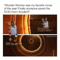 "Lol, Meme, and Memes: ""Wonder Woman was my favorite movie  of the year! Finally some  DCEU from Snyder!!""  one saved the  STORY BY  Z ACK SNYDER  &ALLAN HE INBERG  AND JA SON FUCHS  @TheNiceGuyCast  PRODUCED BY  DEBORAH SNY DER ga.  ZACK SNYDER p.9 From @theniceguycast - This meme is so extra lol 🤷‍♂️]"