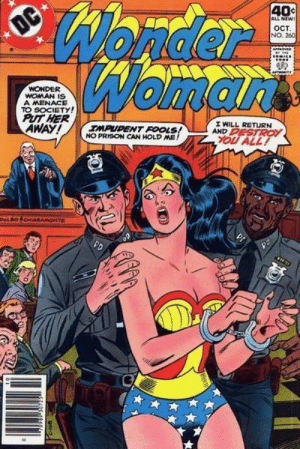 Wonder Woman learns not to act as her own attorney: Wonder  Womarts  40c  ALL NEW!  OC  OCT  NO. 260  WONDER  WOMAN IS  A MENACE  TO SOCIETY!  PUT HER  AWAY!  I WILL RETURN  AND PESTROY  IMPUDENT FOOLS!  NO PRISON CAN HOLD ME!  YOU ALL!  DeLBOCHIARAMONTE  PD Wonder Woman learns not to act as her own attorney