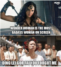 Memes, Movies, and Badass: WONDERWOMAN IS THE MOST  BADASS WOMAN ON SCREEN  DING LEIGOR FAIYOUFORGOT ME Find me a more badass female in movies. I dare you.