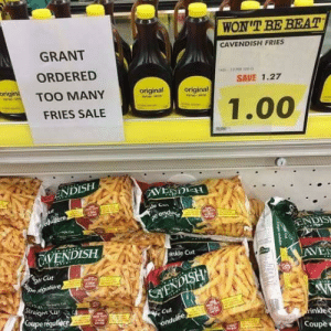 positive-memes:  Good-guy Grant, looking out for the rest of us.: WON'T BE BEAT  CAVENDISH FRIES  GRANT  ORDERED  SAVE 1.27  gin TOO MANY  original  original  1.00  FRIES SALE  ENDISH  EN DIS  CAVENDISH  inkle Cut  AVEI  Cüt  オ.  Cut  inkle c  Cou positive-memes:  Good-guy Grant, looking out for the rest of us.
