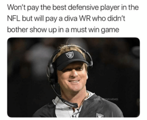 diva: Won't pay the best defensive player in the  NFL but will pay a diva WR who didn't  bother show up in a must win game  FLMEMES