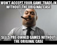 "<p><a href=""http://advice-animal.tumblr.com/post/169525656035/scumbag-gamestop-we-prefer-trade-ins-in-mint"" class=""tumblr_blog"">advice-animal</a>:</p>  <blockquote><p>Scumbag Gamestop: ""We prefer trade-ins in mint condition""</p></blockquote>: WONTACCEPT VOUR.GAMETRADE-N  WITHOUT  THE ORIGINAL CASE  SELLS PRE-OWNED GAMES WITHOUT  THE ORIGINAL CASE <p><a href=""http://advice-animal.tumblr.com/post/169525656035/scumbag-gamestop-we-prefer-trade-ins-in-mint"" class=""tumblr_blog"">advice-animal</a>:</p>  <blockquote><p>Scumbag Gamestop: ""We prefer trade-ins in mint condition""</p></blockquote>"