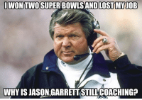Jimmy Johnson...: WONTWOSUPER BOWLS AND LOST MYJOB  WHY IS JASON GARRETT STILL COACHING? Jimmy Johnson...