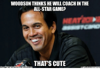 All Star, Cute, and Fac: WOODSON THINKSHE WILL COACHIN THE  ALL-STAR GAME  THATS CUTE  Brought By Fac  ebook  com/NBA Memes Congrats Spo!