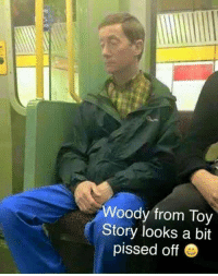woody: Woody from Toy  Story looks a bit  pissed off