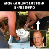 I can't look away 👀 Follow @9gag - - cr: sagemyster | Twitter - - 9gag woodyharrelson: WOODY HARRELSON'S FACE 'FOUND  IN MAN'S STOMACH I can't look away 👀 Follow @9gag - - cr: sagemyster | Twitter - - 9gag woodyharrelson