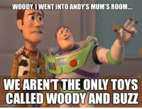 woody: WOODY IWENTINTO ANDYS MUMTS ROOM...  CALLED WOODY AND BUZZ  imgflip.com