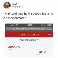 """😂😂 hard work pays off!: woof  @scruffbutt  """" work until your bank account looks like  a phone number""""  ooo AT&T LTE  11:49 PM  a connect.secure.wellsfargo.com C  WELLS FARGO  Account Summary  CHECKING  ...1212  $9.11  Available balance 😂😂 hard work pays off!"""