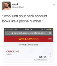"9/11, Phone, and Work: woof  @scruffbutt  "" work until your bank account  looks like a phone number""  @ 46%  11:49 PM  a connect.secure.wellsfargo.com  WELLS FARGO  Account Summary  000 AT&T LTE  CHECKING  ...1212  $9.11  Available balance Meirl"