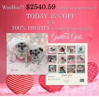 Memes, Calendar, and Pugs: WooHoo!!! $2540.59  naised for pug rescues  TODAY 85% OFF  AND  100% PROFITs to nescue of you choice  2017 WooHoo!!!!!!!!!!!!!!!!!!!THANK YOU all so much!!! Because of you, to date we have raised $2540.59 for pug rescues (that amount does not include the hundreds of calendars we have given away to various rescues)!!!!! While supplies last we would LOVE to raise even more!!! Here's your chance to support the rescue of your choice. ALL DAY TODAY we are offering 35% off the original calendar price AND 100% PROFITS to your rescue!!!. When you place your order please put in the notes section the name of the rescue you would like your donation sent to (It does not have to be a pug rescue). Just click the link below and help us help rescues everywhere!!!! THANK YOU <3 <3 <3 www.grettasgirls.com