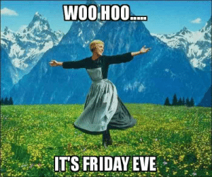 Friday, It's Friday, and Meme: WOOHOO.  ITS FRIDAY EVE Woo Hoo It's Friday Eve - Meme.xyz