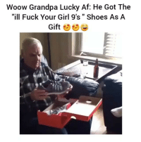 "Af, Fucking, and Funny: Woow Grandpa Lucky Af: He Got The  ""ill Fuck Your Girl 9's Shoes As A  Gift  clips  co Damn ima get them 4 sure 😂👌😎"
