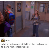 Memes, Sabrina, the Teenage Witch, and School: worb  sabrina the teenage witch hired this balding man  to play a high school student he looks young enough @idiosyncrat