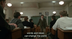 World, Change, and Ideas: words and ideas  can change the world