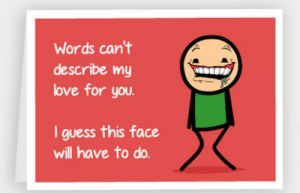 Funny Valentine Day Cards. the 15 funniest valentines day cards that ...: Words can't  describe my  love for you.  I guess this face  will have to do. Funny Valentine Day Cards. the 15 funniest valentines day cards that ...