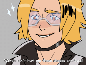 sweet-vidalia-bunion:  I'm 100% sure he reenacts memes and 1-A collectively sighs every time.  More of my BNHA meme series: 1 | 2 | 3 | 4 | 5 | 6  : Words can't hurt me these shades are Gueci sweet-vidalia-bunion:  I'm 100% sure he reenacts memes and 1-A collectively sighs every time.  More of my BNHA meme series: 1 | 2 | 3 | 4 | 5 | 6