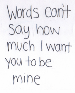cont: words cont  Say how  much I want  you to be  mine