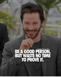 Memes, 🤖, and Prove It: @WORDS2 SUCCESS  BE A GOOD PERSON.  BUT WASTE NOTIME  TO PROVE Why should you prove it?🤔 words2success - LIKE & TAG A FRIEND TO MOTIVATE!