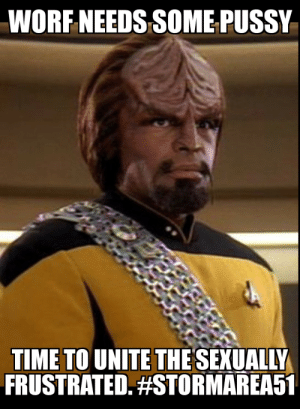 Pussy, Reddit, and Time: WORF NEEDS SOME PUSSY  TIME TO UNITE THESEXUALLY  FRUSTRATED. Virgins unite!
